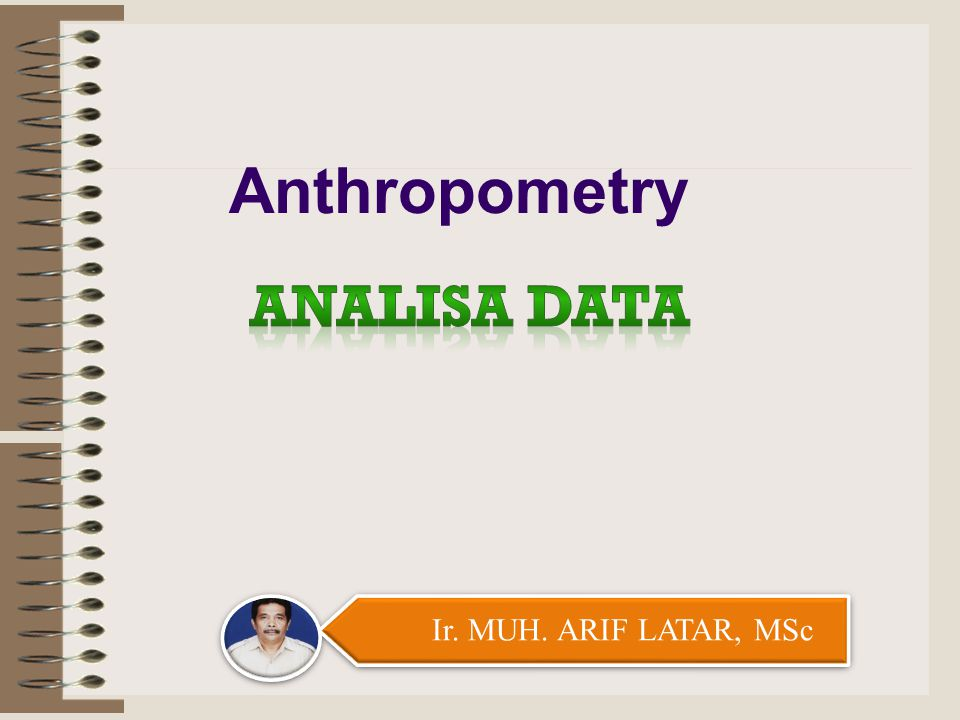 Ir. MUH. ARIF LATAR, MSc Anthropometry
