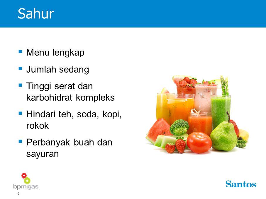 5 Sahur  Menu lengkap  Jumlah sedang  Tinggi serat dan karbohidrat kompleks  Hindari teh, soda, kopi, rokok  Perbanyak buah dan sayuran