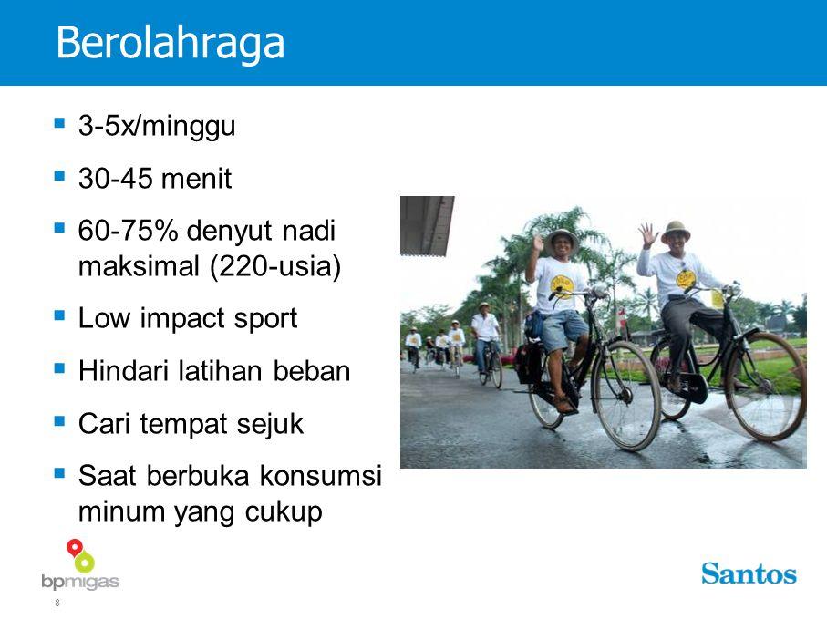 8 Berolahraga  3-5x/minggu  30-45 menit  60-75% denyut nadi maksimal (220-usia)  Low impact sport  Hindari latihan beban  Cari tempat sejuk  Saat berbuka konsumsi minum yang cukup