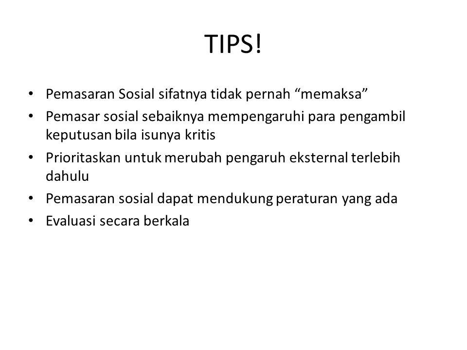 """TIPS! Pemasaran Sosial sifatnya tidak pernah """"memaksa"""" Pemasar sosial sebaiknya mempengaruhi para pengambil keputusan bila isunya kritis Prioritaskan"""
