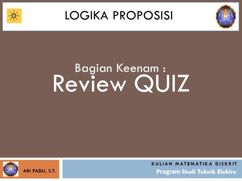 Review QUIZ KULIAH MATEMATIKA DISKRIT Program Studi Teknik Elektro Tujuan :  Review QUIZ