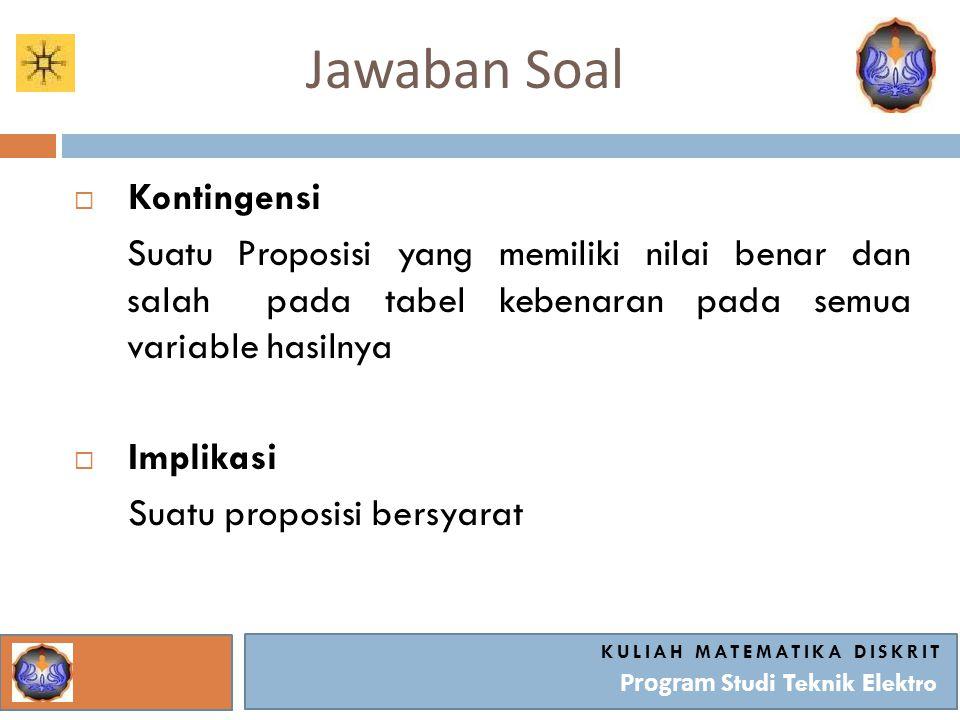 Jawaban Soal KULIAH MATEMATIKA DISKRIT Program Studi Teknik Elektro (a) p  q (b) P   q (c)  p   q (d)  (  p   q) (e) P  (  p  q) (f)  (  p   q)