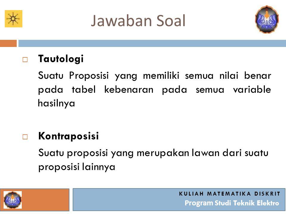 Soal KULIAH MATEMATIKA DISKRIT Program Studi Teknik Elektro  Soekarno adalah Presiden Indonesia yang pertama.