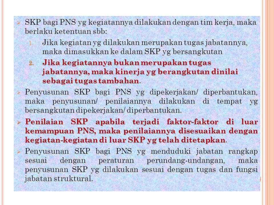  SKP bagi PNS yg kegiatannya dilakukan dengan tim kerja, maka berlaku ketentuan sbb: 1. Jika kegiatan yg dilakukan merupakan tugas jabatannya, maka d