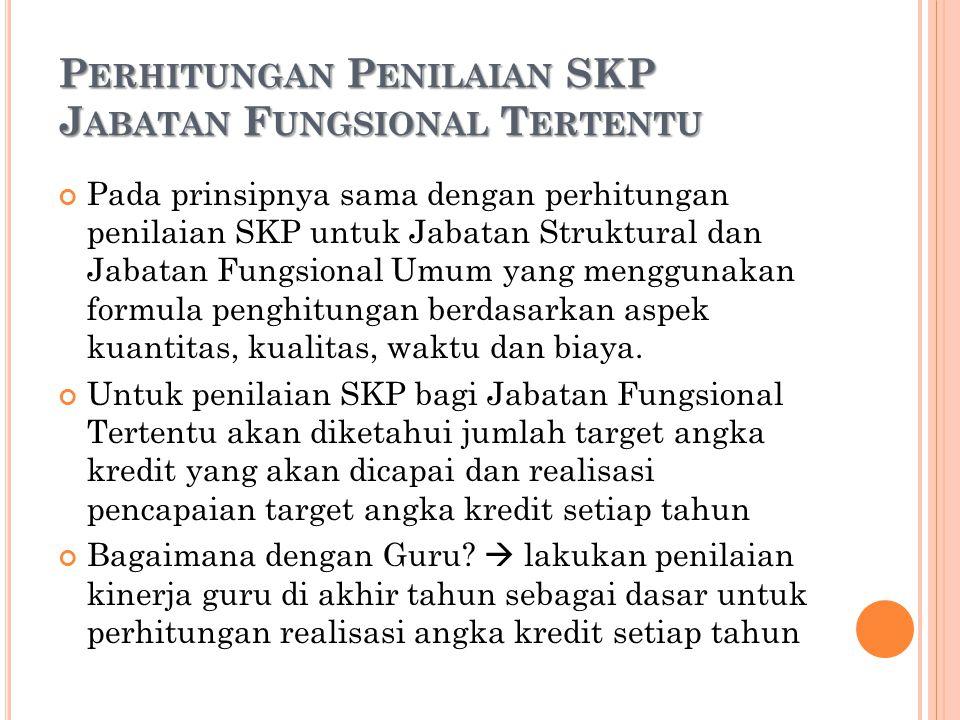 P ERHITUNGAN P ENILAIAN SKP J ABATAN F UNGSIONAL T ERTENTU Pada prinsipnya sama dengan perhitungan penilaian SKP untuk Jabatan Struktural dan Jabatan