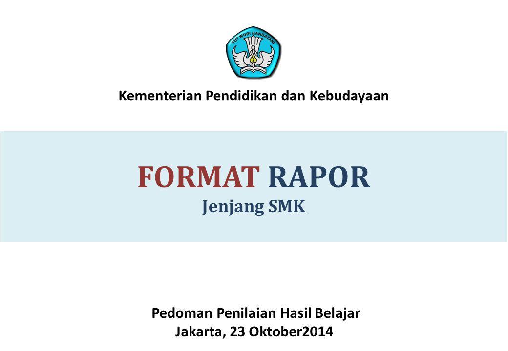 FORMAT RAPOR Jenjang SMK Pedoman Penilaian Hasil Belajar Jakarta, 23 Oktober2014 Kementerian Pendidikan dan Kebudayaan