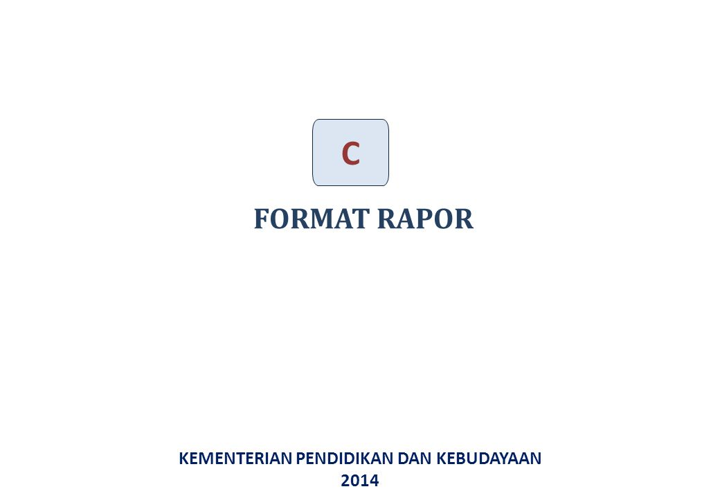 KEMENTERIAN PENDIDIKAN DAN KEBUDAYAAN 2014 FORMAT RAPOR C 40