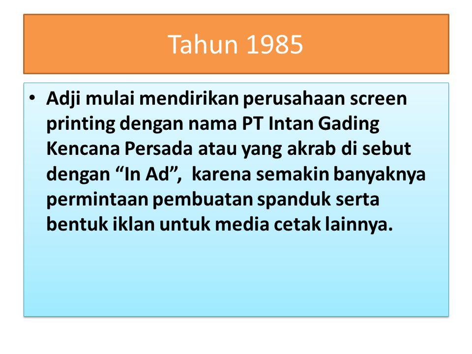 """Tahun 1985 Adji mulai mendirikan perusahaan screen printing dengan nama PT Intan Gading Kencana Persada atau yang akrab di sebut dengan """"In Ad"""", karen"""