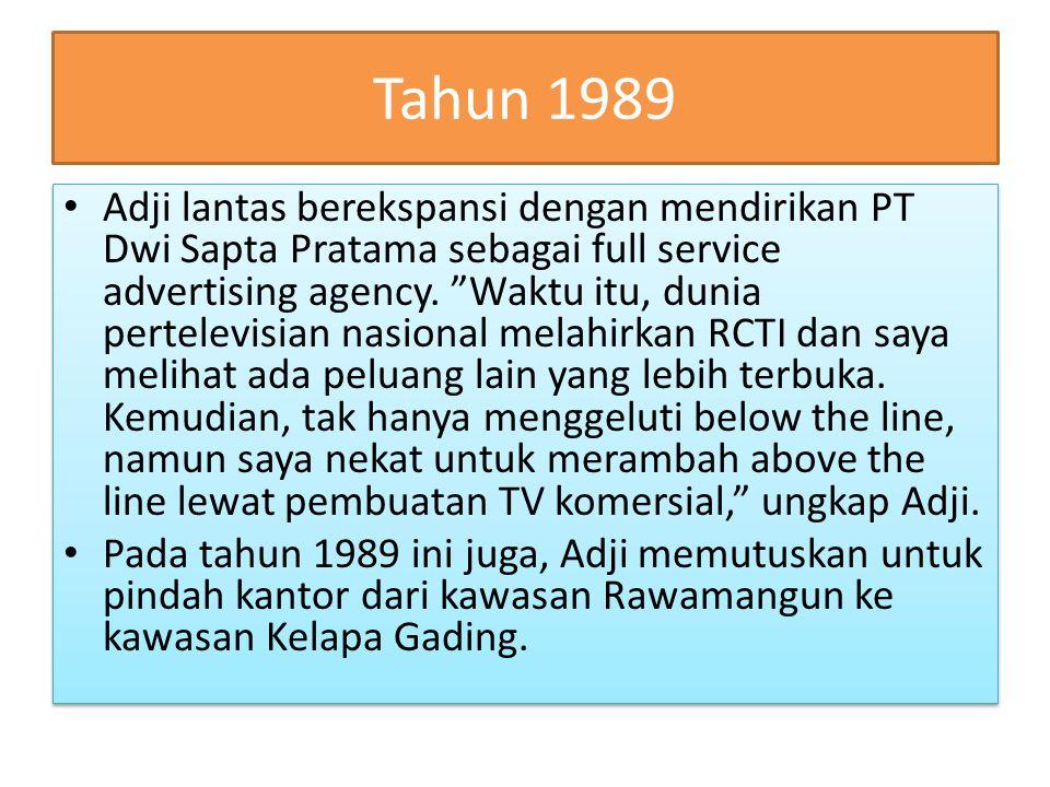 """Tahun 1989 Adji lantas berekspansi dengan mendirikan PT Dwi Sapta Pratama sebagai full service advertising agency. """"Waktu itu, dunia pertelevisian nas"""