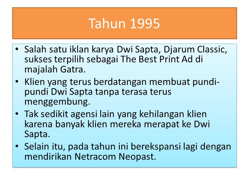 Tahun 1995 Salah satu iklan karya Dwi Sapta, Djarum Classic, sukses terpilih sebagai The Best Print Ad di majalah Gatra. Klien yang terus berdatangan
