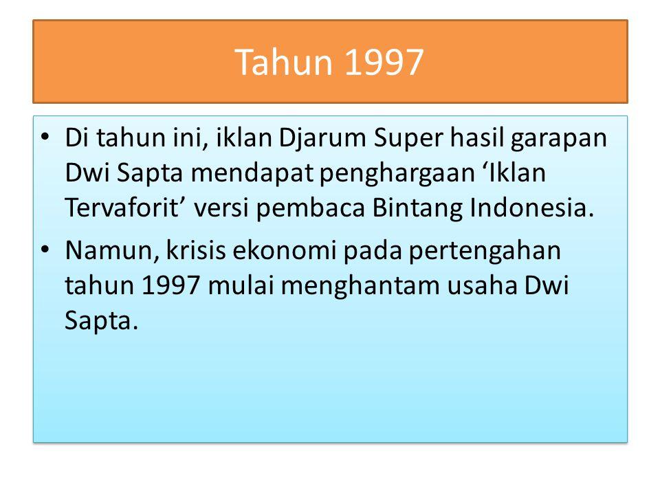 Tahun 1997 Di tahun ini, iklan Djarum Super hasil garapan Dwi Sapta mendapat penghargaan 'Iklan Tervaforit' versi pembaca Bintang Indonesia. Namun, kr