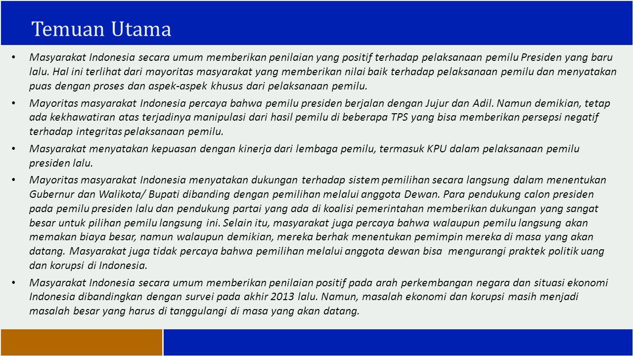 Temuan Utama Masyarakat Indonesia secara umum memberikan penilaian yang positif terhadap pelaksanaan pemilu Presiden yang baru lalu. Hal ini terlihat