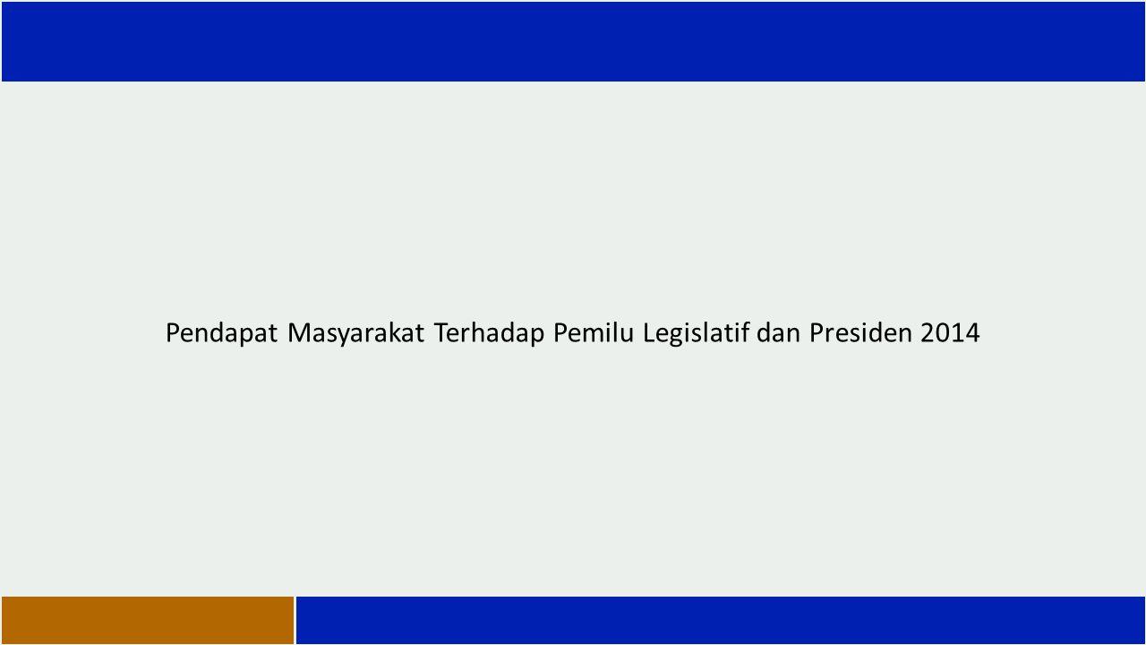 Pendapat Masyarakat Terhadap Pemilu Legislatif dan Presiden 2014