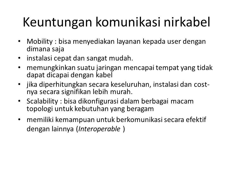 Keuntungan komunikasi nirkabel Mobility : bisa menyediakan layanan kepada user dengan dimana saja instalasi cepat dan sangat mudah. memungkinkan suatu