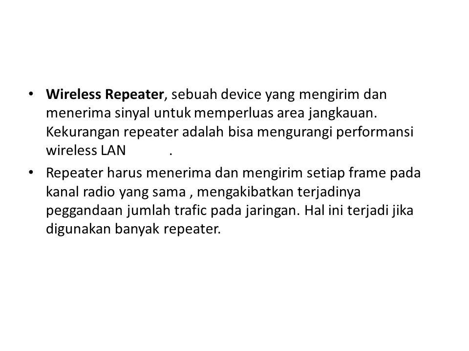 Wireless Repeater, sebuah device yang mengirim dan menerima sinyal untuk memperluas area jangkauan. Kekurangan repeater adalah bisa mengurangi perform