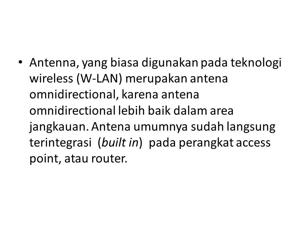 Antenna, yang biasa digunakan pada teknologi wireless (W-LAN) merupakan antena omnidirectional, karena antena omnidirectional lebih baik dalam area ja