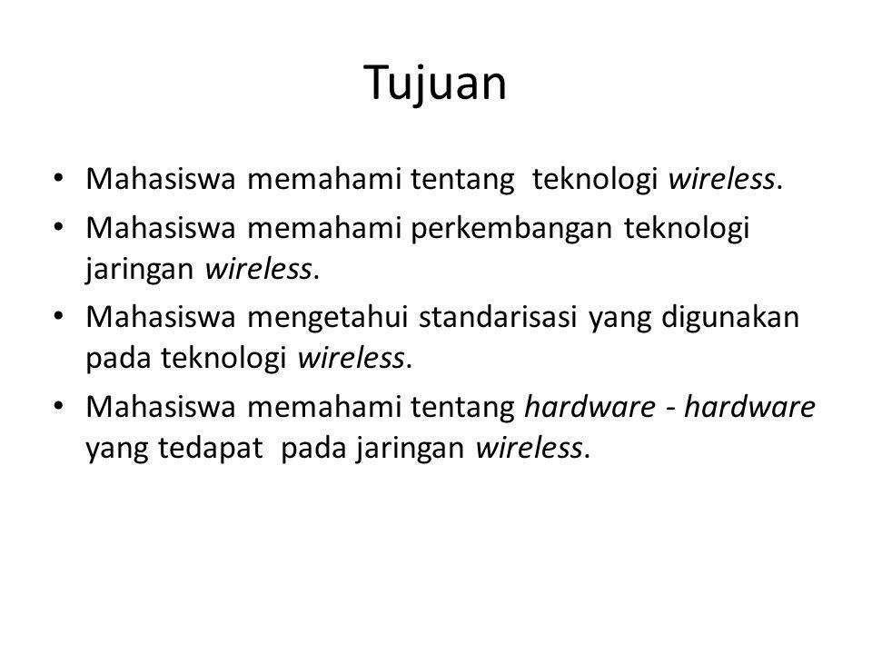 Tujuan Mahasiswa memahami tentang teknologi wireless. Mahasiswa memahami perkembangan teknologi jaringan wireless. Mahasiswa mengetahui standarisasi y