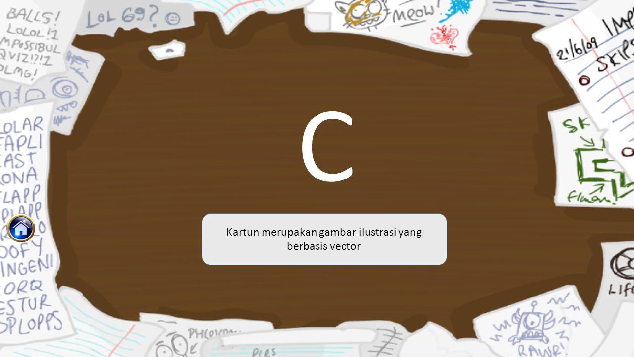 C Kartun merupakan gambar ilustrasi yang berbasis vector