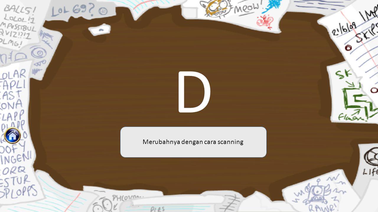 D Merubahnya dengan cara scanning