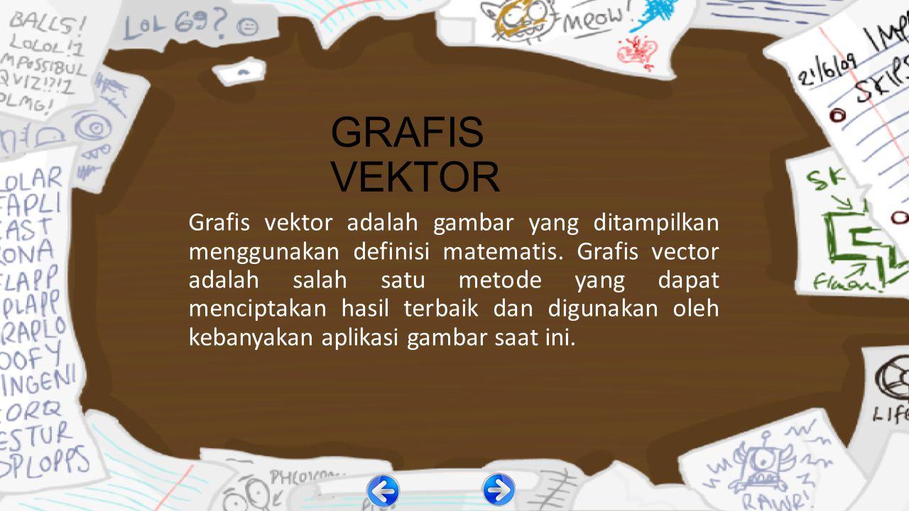 Karakteristik Gambar Vektor Gambar vektor biasanya memiliki bobot file yang cukup kecil karena hanya berisi data mengenai bezier curves yang membentuk sebuah gambar.