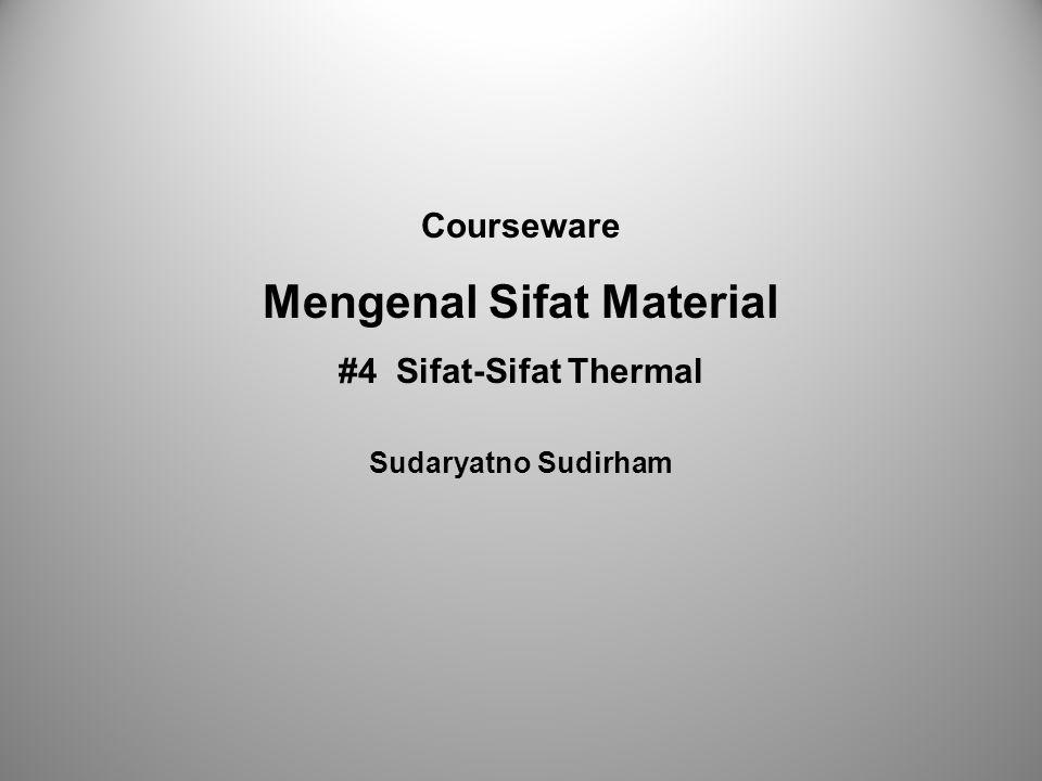 Courseware Mengenal Sifat Material #4 Sifat-Sifat Thermal Sudaryatno Sudirham