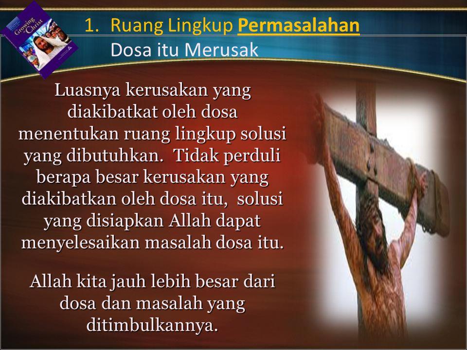 Luasnya kerusakan yang diakibatkat oleh dosa menentukan ruang lingkup solusi yang dibutuhkan.