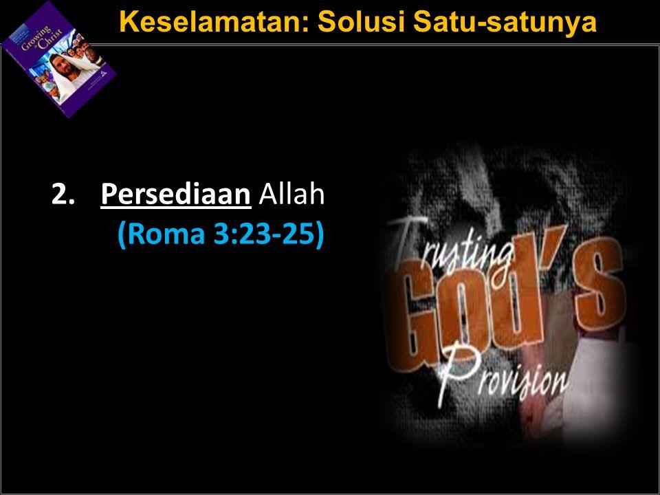 a a Keselamatan: Solusi Satu-satunya 2. Persediaan Allah (Roma 3:23-25)