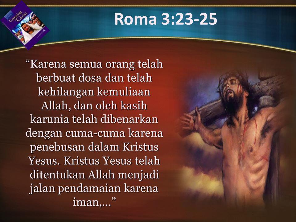 Karena semua orang telah berbuat dosa dan telah kehilangan kemuliaan Allah, dan oleh kasih karunia telah dibenarkan dengan cuma-cuma karena penebusan dalam Kristus Yesus.