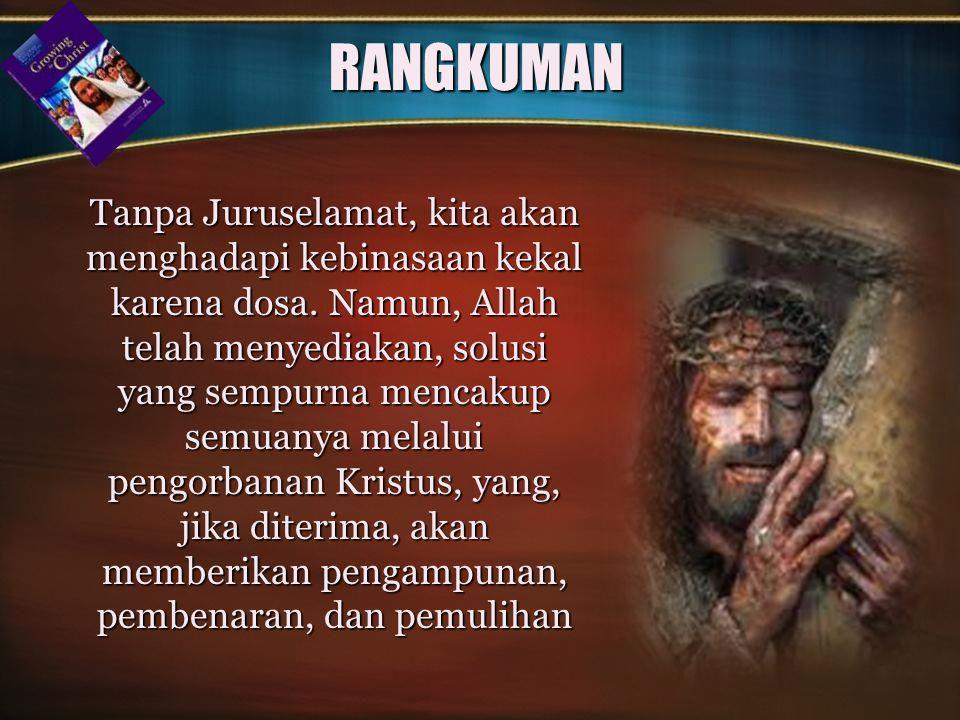 RANGKUMAN Tanpa Juruselamat, kita akan menghadapi kebinasaan kekal karena dosa.