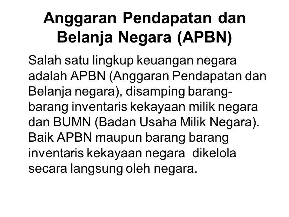 Anggaran Pendapatan dan Belanja Negara (APBN) Salah satu lingkup keuangan negara adalah APBN (Anggaran Pendapatan dan Belanja negara), disamping barang- barang inventaris kekayaan milik negara dan BUMN (Badan Usaha Milik Negara).
