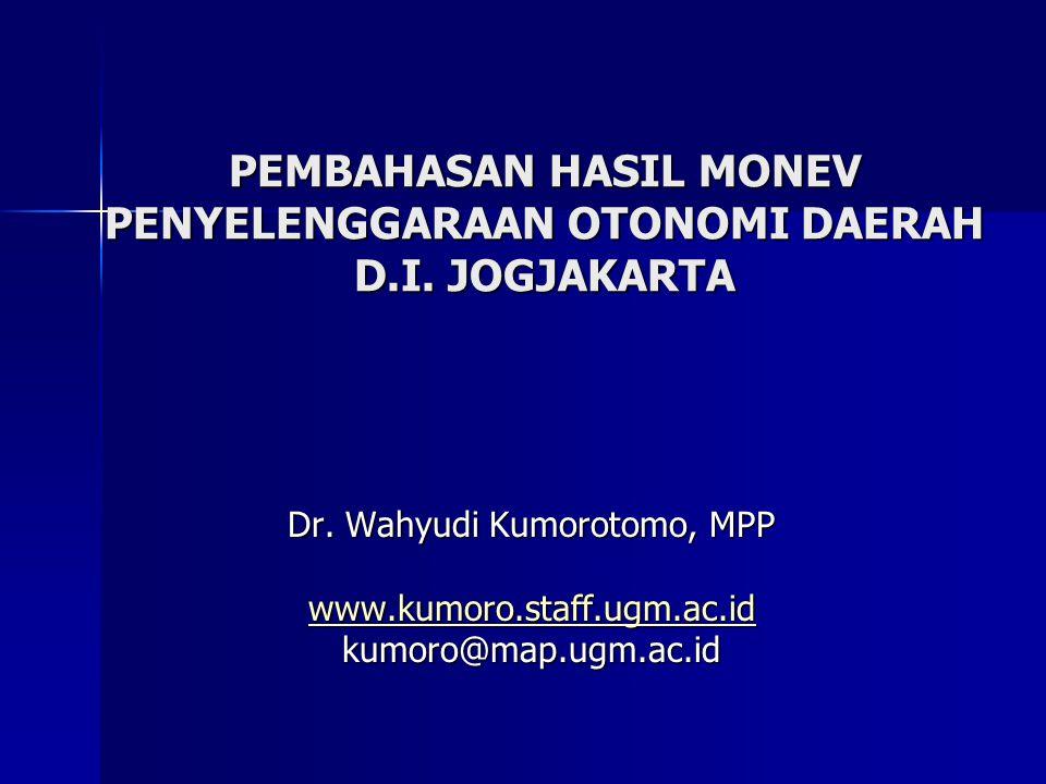 PEMBAHASAN HASIL MONEV PENYELENGGARAAN OTONOMI DAERAH D.I. JOGJAKARTA Dr. Wahyudi Kumorotomo, MPP www.kumoro.staff.ugm.ac.id kumoro@map.ugm.ac.id