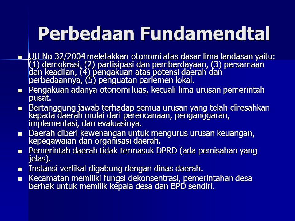 Perbedaan Fundamendtal UU No 32/2004 meletakkan otonomi atas dasar lima landasan yaitu: (1) demokrasi, (2) partisipasi dan pemberdayaan, (3) persamaan