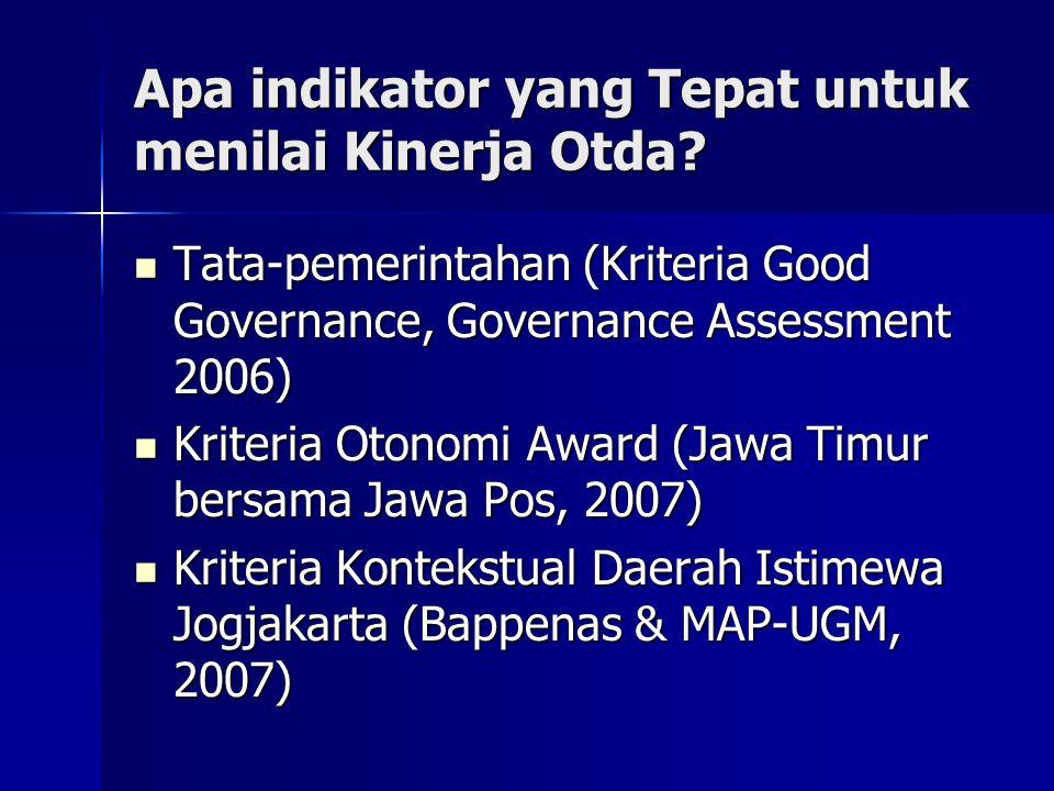 Apa indikator yang Tepat untuk menilai Kinerja Otda? Tata-pemerintahan (Kriteria Good Governance, Governance Assessment 2006) Tata-pemerintahan (Krite