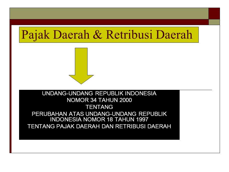 Pajak Daerah & Retribusi Daerah UNDANG-UNDANG REPUBLIK INDONESIA NOMOR 34 TAHUN 2000 TENTANG PERUBAHAN ATAS UNDANG-UNDANG REPUBLIK INDONESIA NOMOR 18