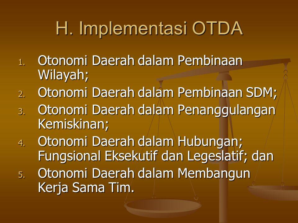 H. Implementasi OTDA 1. Otonomi Daerah dalam Pembinaan Wilayah; 2. Otonomi Daerah dalam Pembinaan SDM; 3. Otonomi Daerah dalam Penanggulangan Kemiskin