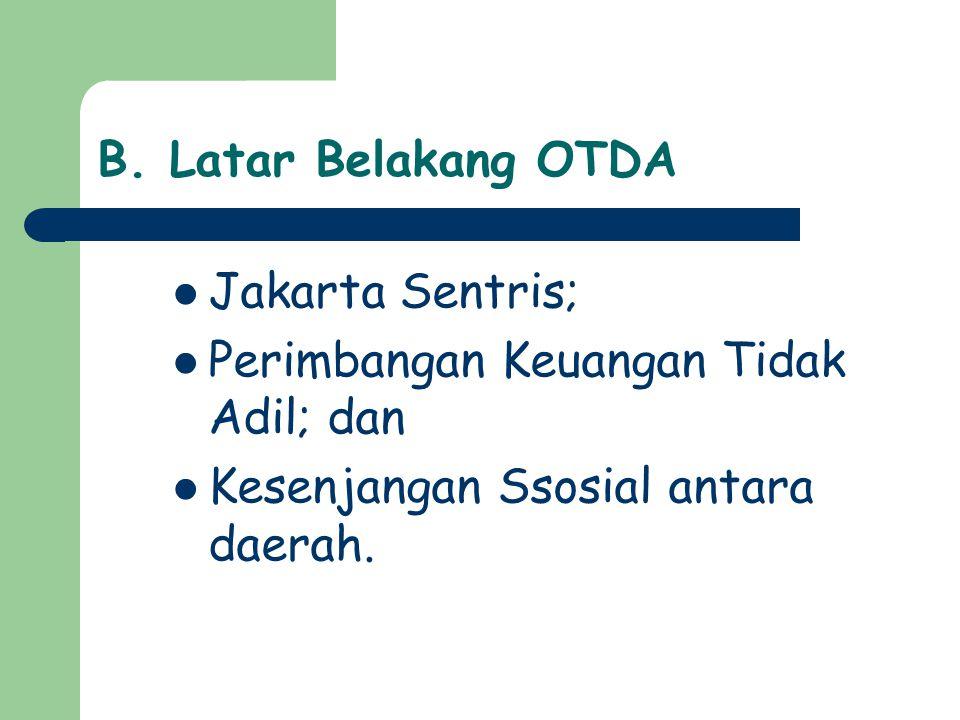 B. Latar Belakang OTDA Jakarta Sentris; Perimbangan Keuangan Tidak Adil; dan Kesenjangan Ssosial antara daerah.