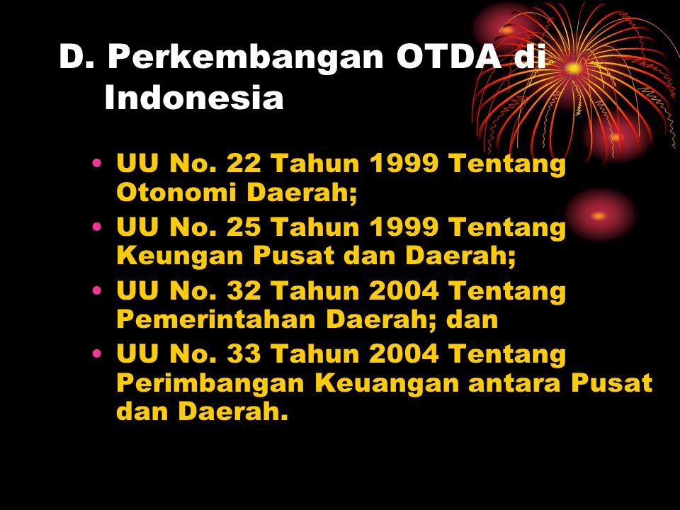 D.Perkembangan OTDA di Indonesia UU No. 22 Tahun 1999 Tentang Otonomi Daerah; UU No.