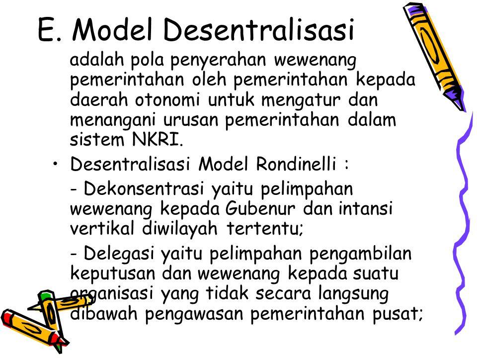 E. Model Desentralisasi adalah pola penyerahan wewenang pemerintahan oleh pemerintahan kepada daerah otonomi untuk mengatur dan menangani urusan pemer