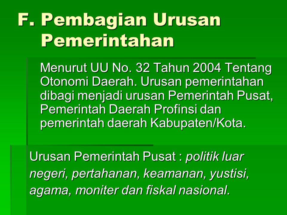 F. Pembagian Urusan Pemerintahan Menurut UU No. 32 Tahun 2004 Tentang Otonomi Daerah. Urusan pemerintahan dibagi menjadi urusan Pemerintah Pusat, Peme
