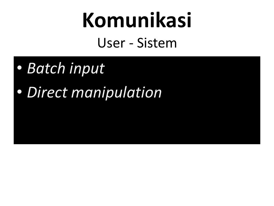 Komunikasi User - Sistem Batch input Direct manipulation