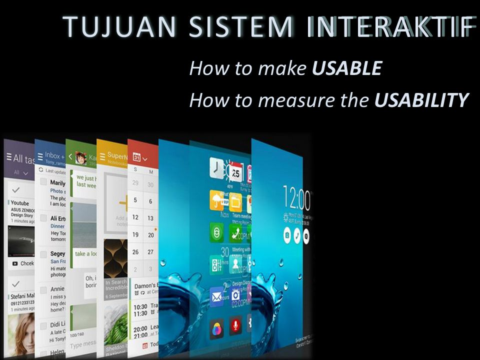 TUJUAN SISTEM INTERAKTIF How to make USABLE How to measure the USABILITY