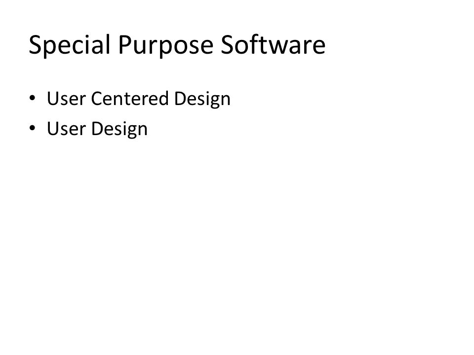 Special Purpose Software User Centered Design User Design