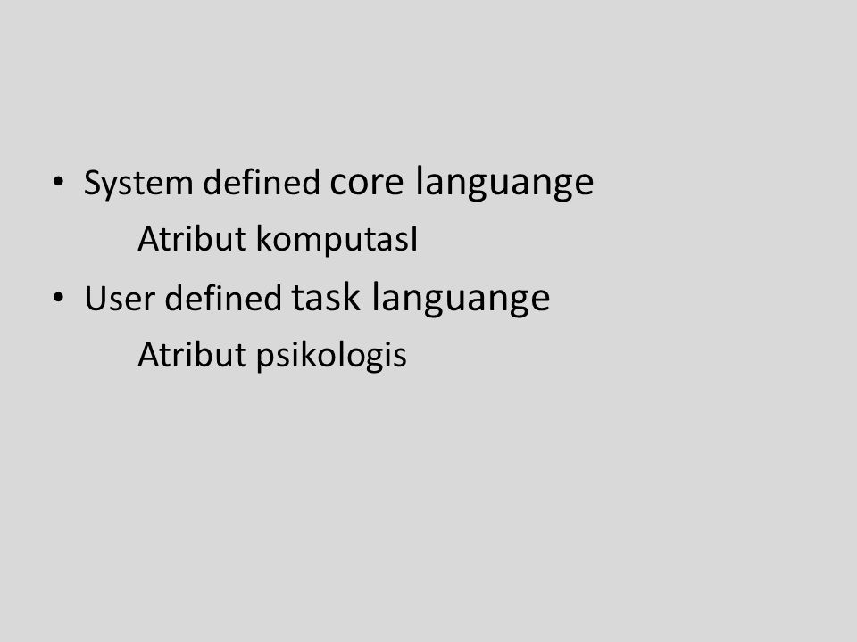 System defined core languange Atribut komputasI User defined task languange Atribut psikologis