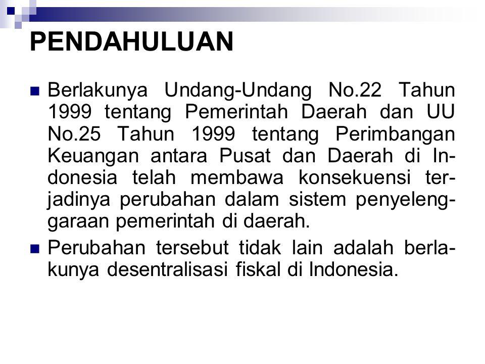 PENDAHULUAN Berlakunya Undang-Undang No.22 Tahun 1999 tentang Pemerintah Daerah dan UU No.25 Tahun 1999 tentang Perimbangan Keuangan antara Pusat dan Daerah di In- donesia telah membawa konsekuensi ter- jadinya perubahan dalam sistem penyeleng- garaan pemerintah di daerah.