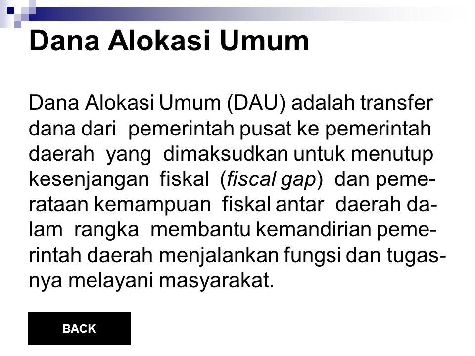 Dana Alokasi Umum Dana Alokasi Umum (DAU) adalah transfer dana dari pemerintah pusat ke pemerintah daerah yang dimaksudkan untuk menutup kesenjangan f