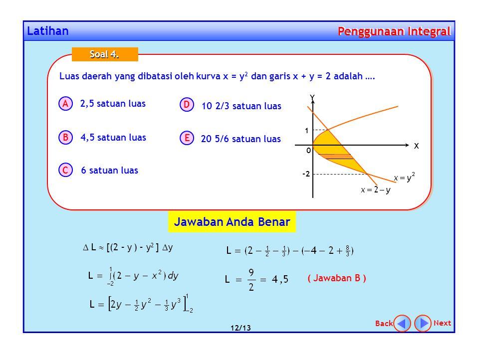 Latihan Penggunaan Integral Penggunaan Integral Luas daerah yang dibatasi oleh kurva x = y 2 dan garis x + y = 2 adalah …. A B C D E Soal 4. 2,5 satua