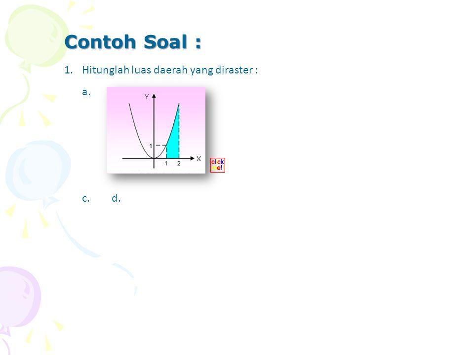 1.Hitunglah luas daerah yang diraster : a.b. c.d. Contoh Soal :