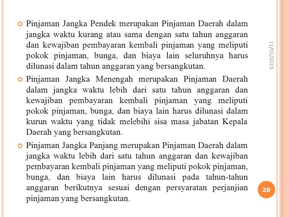 Pinjaman Jangka Pendek merupakan Pinjaman Daerah dalam jangka waktu kurang atau sama dengan satu tahun anggaran dan kewajiban pembayaran kembali pinjaman yang meliputi pokok pinjaman, bunga, dan biaya lain seluruhnya harus dilunasi dalam tahun anggaran yang bersangkutan.