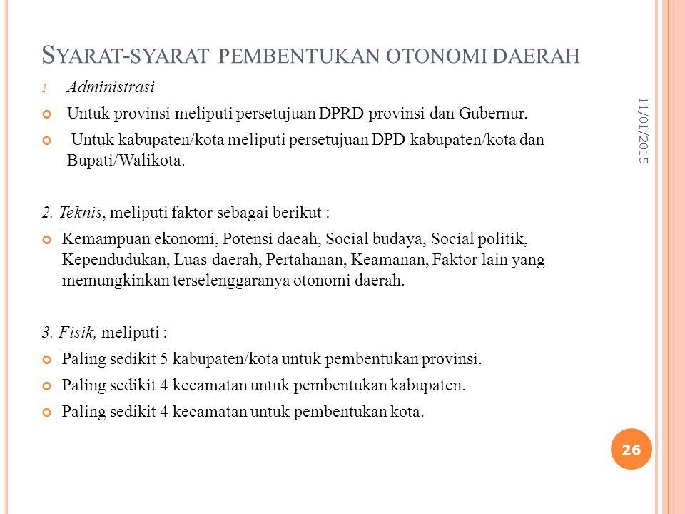 S YARAT - SYARAT PEMBENTUKAN OTONOMI DAERAH 1. Administrasi Untuk provinsi meliputi persetujuan DPRD provinsi dan Gubernur. Untuk kabupaten/kota melip