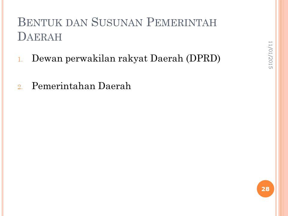 B ENTUK DAN S USUNAN P EMERINTAH D AERAH 1. Dewan perwakilan rakyat Daerah (DPRD) 2. Pemerintahan Daerah 11/01/2015 28